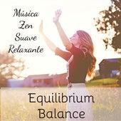 Equilibrium Balance - Música Zen Suave Relaxante de Meditação Binaural para Estudar Sono Profundo Energia Reiki com Sons da Natureza New Age Instrumentais by Asian Zen Meditation