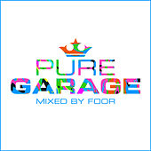 Pure Garage (Mixed by FooR) by Various Artists
