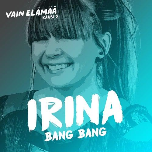 Bang Bang (Vain elämää kausi 6) by Irina