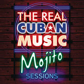 The Real Cuban Music - Mojito Sessions (Remasterizado) von Various Artists