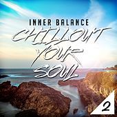 Inner Balance: Chillout Your Soul 2 by Various Artists
