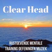 Clear Head - Rustgevende Mentale Training Oefeningen Muziek voor Biofeedback Opleiding Mentale Gezondheid Kracht In Jezelf met New Age Natuur Instrumentale Geluiden by Various Artists