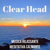 Clear Head - Musica Rilassante Meditativa Calmante per Pace Interiore Stato di Calma Training Autogeno con Suoni della Natura Binaurali New Age by Various Artists
