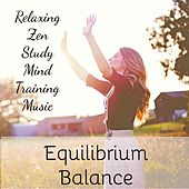 Equilibrium Balance - Relaxing Zen Study Mind Training Music for Deep Concentration Light Life Positive Moment with Nature New Age Ambient Soft Sounds by Asian Zen Meditation