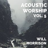 Acoustic Worship, Vol. 5 by Will Morrison