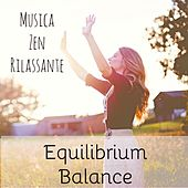 Equilibrium Balance - Musica Zen Rilassante per Studiare Pensiero Positivo Dormire Bene con Suoni New Age Strumentali della Natura by Asian Zen Meditation