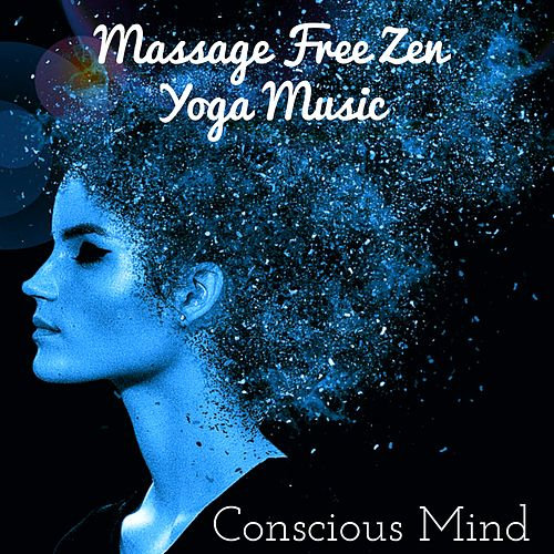 Conscious Mind - Massage Free Zen Yoga Music for Healthy Moment Inner Smile Chakra Therapy with Relaxing Ambient Nature Sounds by Sad Piano Music Collective