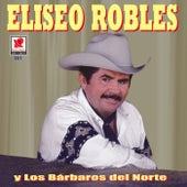 Play & Download Eliseo Robles Y Los Barbaros Del Norte by Eliseo Robles | Napster