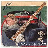 I Was Like Wow: Contemporary Music for Bassoon by Lorelei Dowling
