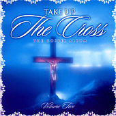 Take Up The Cross Volume Two by Various Artists