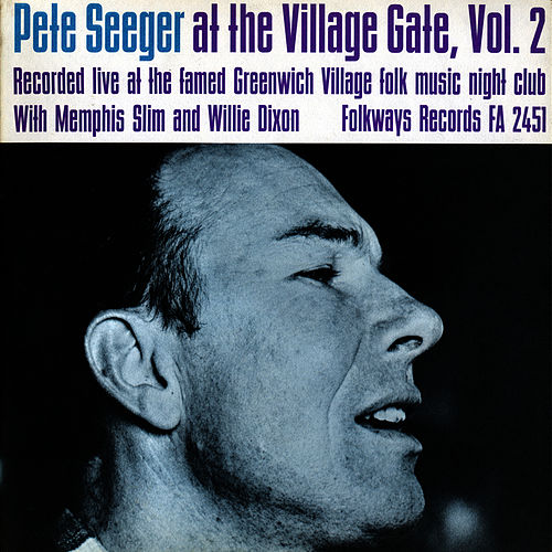 Play & Download Pete Seeger at the Village Gate with Memphis Slim and Willie Dixon - Volume Two by Pete Seeger | Napster