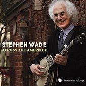 Across the Amerikee: Showpieces from Coal Camp to Cattle Trail by Stephen Wade