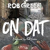 On Dat by Rob Green