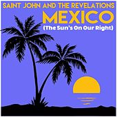 Mexico (The Sun's on Our Right) by Saint John and the Revelations