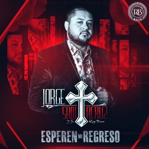 Esperen Mi Regreso by Jorge Santa Cruz