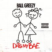 Dats My Bae by Ball Greezy