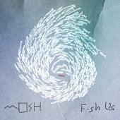 Fish Us by Mosh