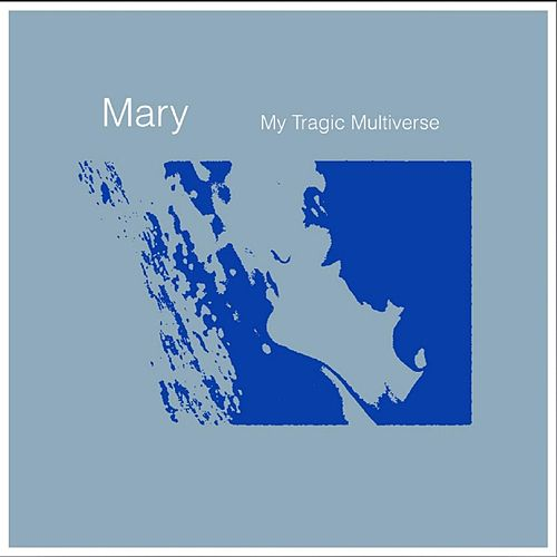 MyTragicMultiverse by Mary