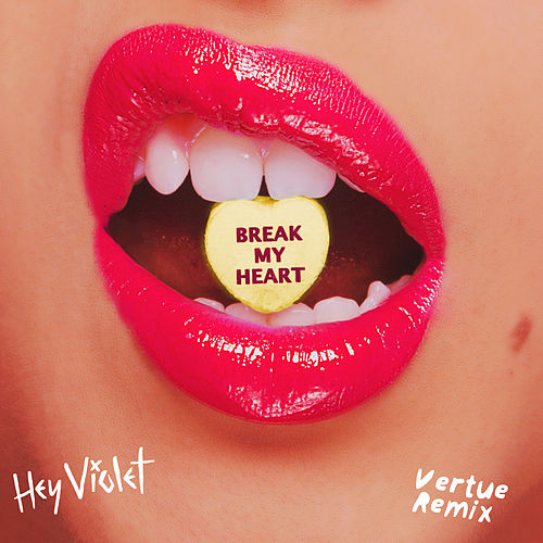 Break My Heart (Vertue Remix) by Hey Violet