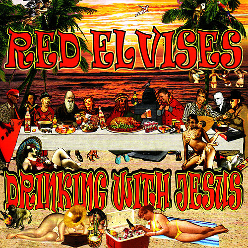 Drinking With Jesus by Red Elvises