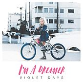 I'm a Dreamer by Violet Days