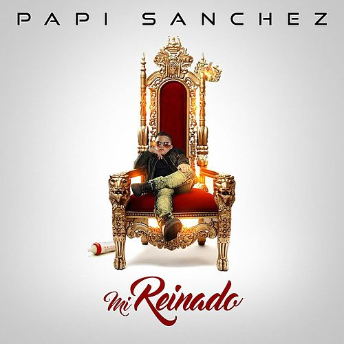 Mi Reinado by Papi Sanchez