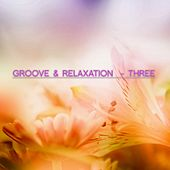 Groove & Relaxation - Three by Various Artists