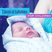 Classical Lullabies for Children – Beautiful Piano Melodies, Classical Music for Babies, Calming Sleep by Classical Baby Music Ultimate Collection