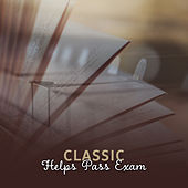 Classic Helps Pass Exam – Peaceful Music for Study, Easy Work, Better Memory, Stress Relief, Mozart, Beethoven by Studying Music Group