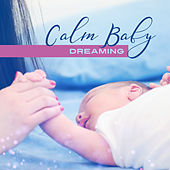 Calm Baby Dreaming – Healing Lullabies for Sleep, Calming Melodies to Bed, Soft Nature Sounds, Sweet Dreams, Quiet Baby, New Age Music for Kids by Rockabye Lullaby
