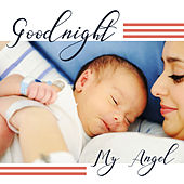 Goodnight My Angel – Sweet Dreams, Healing Lullabies for Sleep, Relaxation Bedtime, Deep Dreams, Soothing Sounds to Pillow, Restful Sleep by White Noise For Baby Sleep