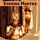 Evening Mantra – Meditation Music, Yoga Training, Spiritual & Calmness, Healing Sounds, Asian Zen, Buddha Lounge by Relaxation Meditation Yoga Music