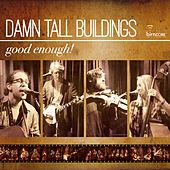 Good Enough! by Damn Tall Buildings