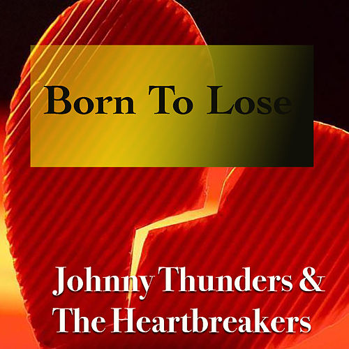 Born To Lose (Live) von Johnny Thunders