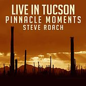 Live In Tucson - Pinnacle Moments by Steve Roach