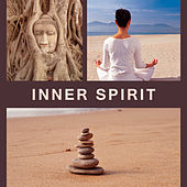 Inner Spirit – Healing Music for Relaxation, Meditation, Soothing Nature Sounds for Deep Relief, Zen Music, Stress Free, Spiritual Journey von Yoga Music