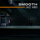 Smooth Jazz Vibes – Calming Jazz to Relax, Smooth Music, Piano Bar Sounds by Relaxing Instrumental Jazz Ensemble