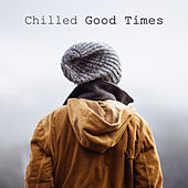 Chilled Good Times – Chill Out Music, Deep Relax, Electro Mix, Lounge, Fresh Chill Out by #1 Hits Now