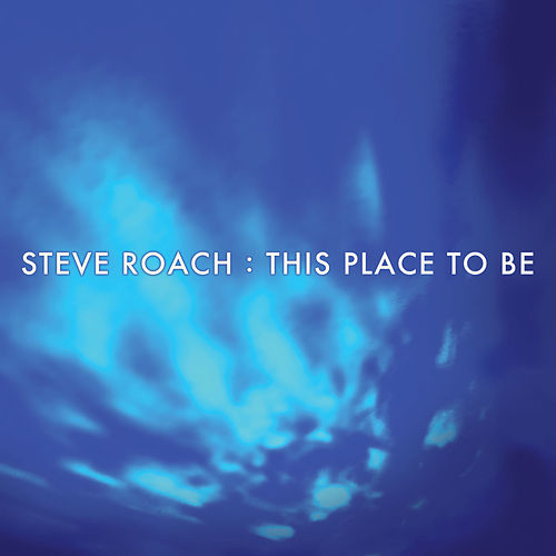 This Place To Be by Steve Roach