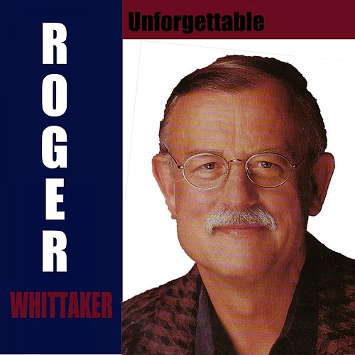 Unforgettable by Roger Whittaker
