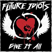Give It All by Future Idiots