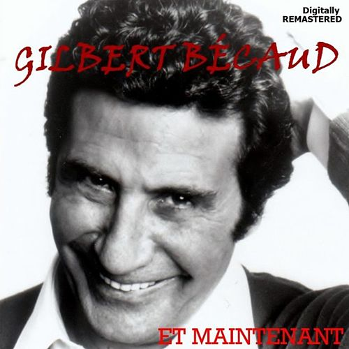 Et maintenant (Remastered) by Gilbert Becaud