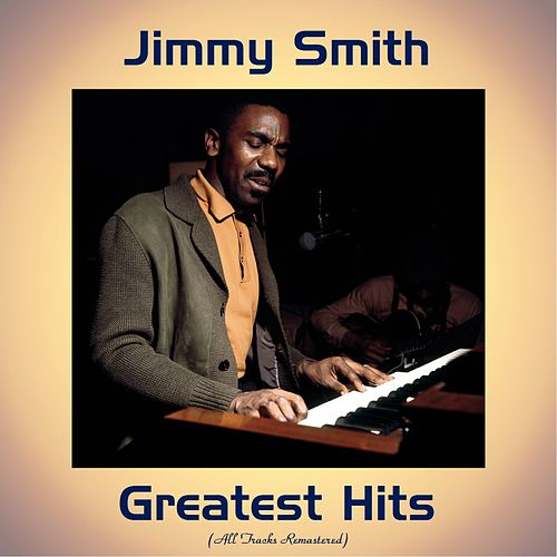 Jimmy Smith Greatest Hits (Remastered 2017) by Jimmy Smith