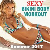 Sexy Bikini Body Workout - Summer 2017 - Motivation Training Music (The Best Music for Aerobics, Pumpin' Cardio Power, Plyo, Exercise, Steps, Barré, Curves, Sculpting, Abs, Butt, Lean, Twerk, Slim Down Fitness Workout) by Various Artists