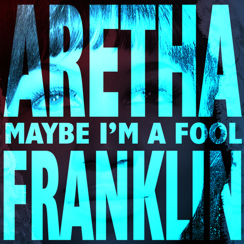Maybe I'm A Fool de Aretha Franklin