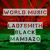 World Music by Ladysmith Black Mambazo