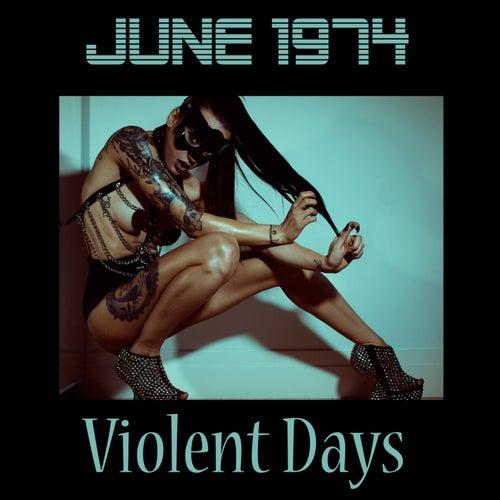 Violent Days by June 1974