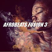 Afrobeats Fusion 3 by Various Artists
