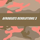 Afrobeats Revolutions 3 by Various Artists