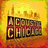 Play & Download Acoustic Chicago by Various Artists | Napster